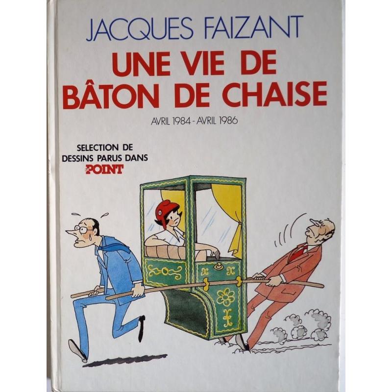 Une vie de b ton de chaise jacques faizant avril 1984 for Baton de chaise synonyme