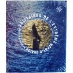 Solitaires de l'extrême, navigateurs, fous d'océans et...