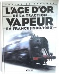 L'âge d'or de la traction vapeur en France (1900/1950)
